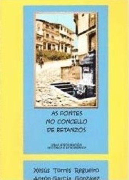 As fontes no concello de Betanzos.  Torres Regueiro, Xesús e García González, Xosé António. ISBN: 978-84-615-6395-1